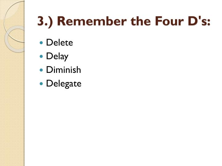 3.) Remember the Four D's: