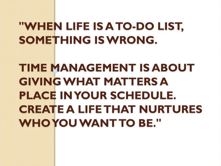 """When life is a to-do list, something is wrong."