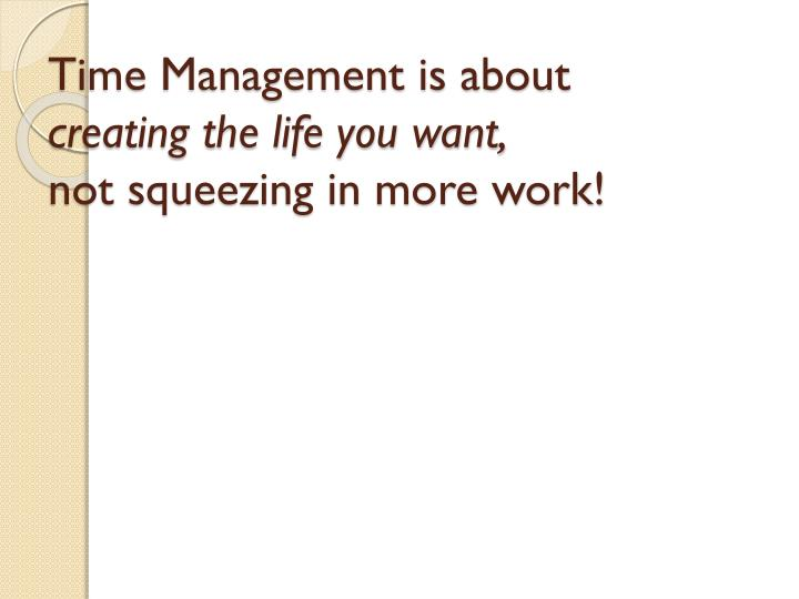 Time Management is about