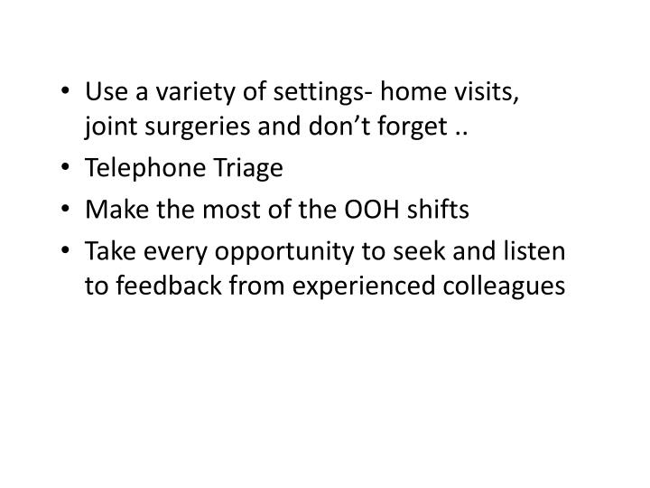 Use a variety of settings- home visits, joint surgeries and don't forget ..