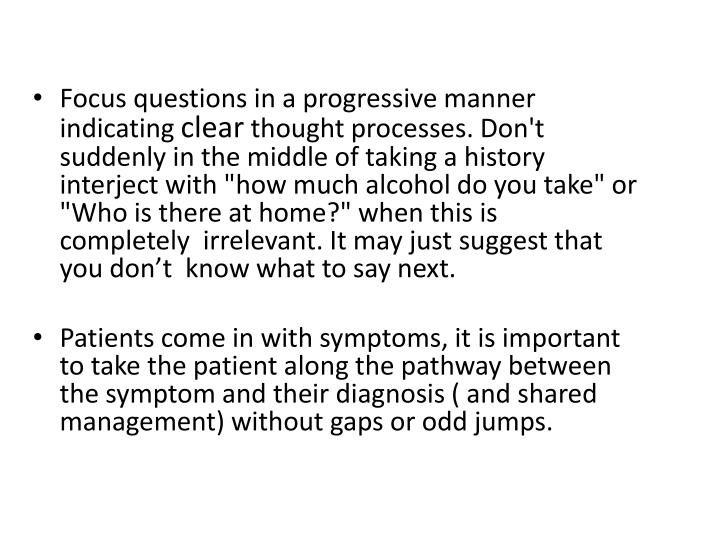 Focus questions in a progressive manner indicating
