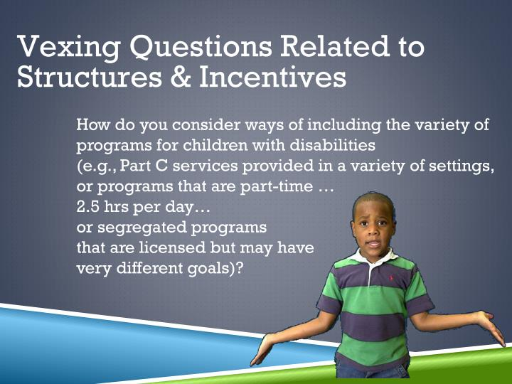 Vexing Questions Related to Structures & Incentives