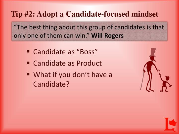 Tip #2: Adopt a Candidate-focused mindset