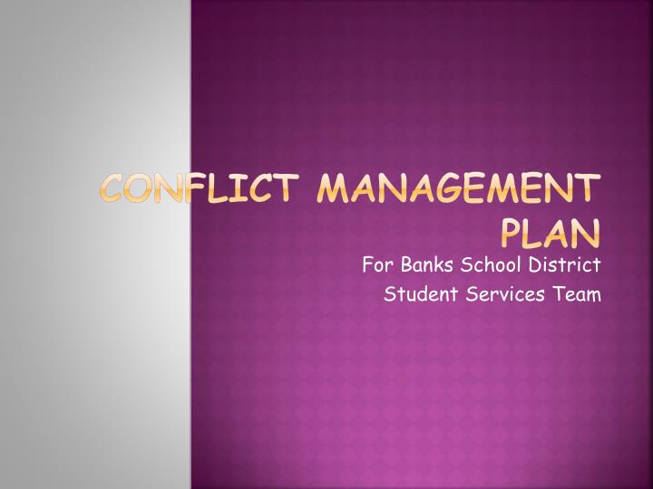 conflict management plan Conflict management techniques conflict situations are an important aspect of the workplace a conflict is a situation when the interests, needs, goals or values of involved parties interfere with one another.