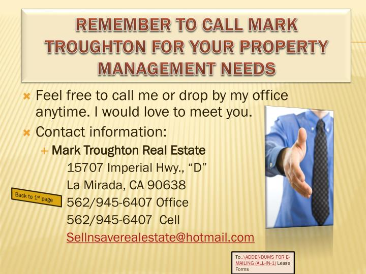 Feel free to call me or drop by my office anytime. I would love to meet you.