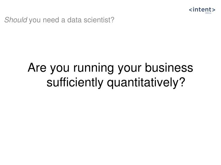 Are you running your business sufficiently quantitatively?