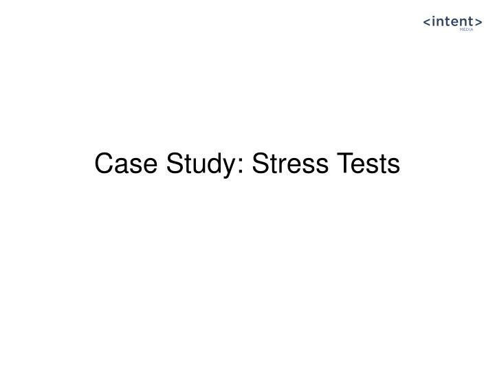 Case Study: Stress Tests