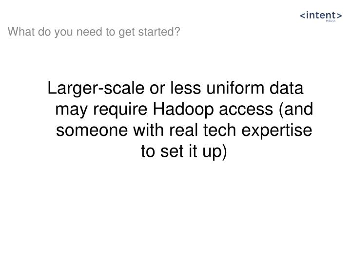 Larger-scale or less uniform data may