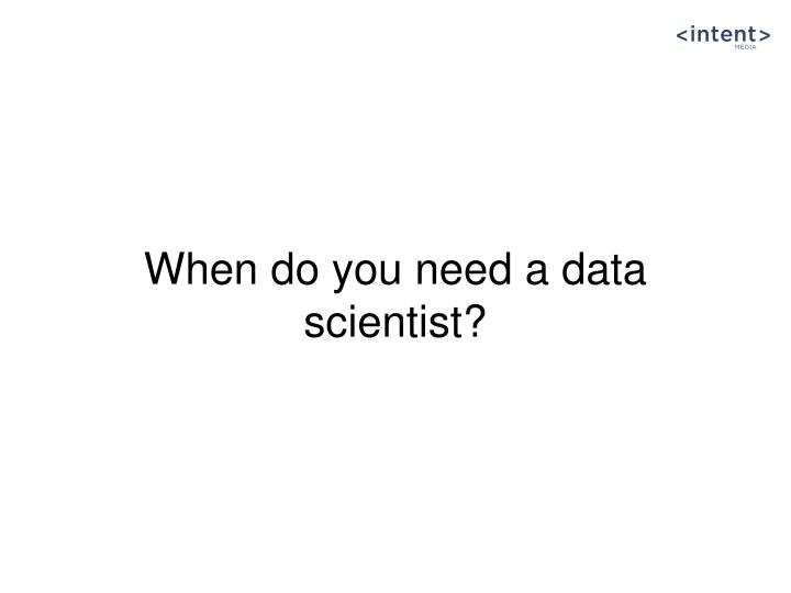 When do you need a data scientist