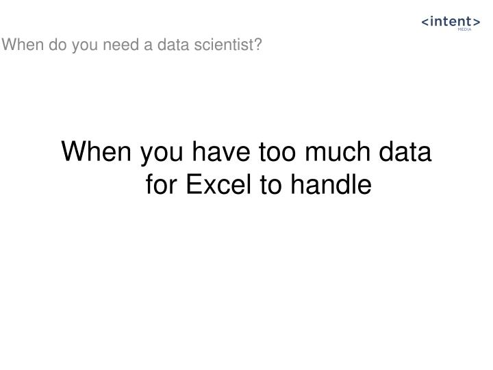 When you have too much data for excel to handle