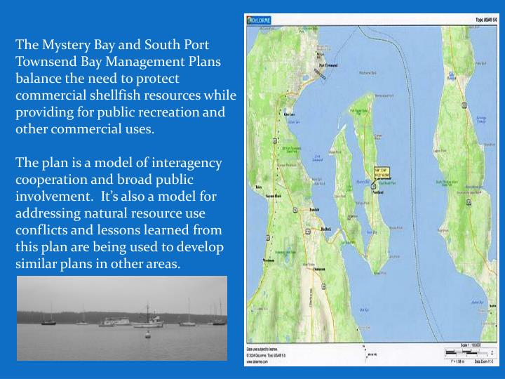 The Mystery Bay and South Port Townsend Bay Management Plans balance the need to protect commercial shellfish resources while providing for public recreation and other commercial uses.