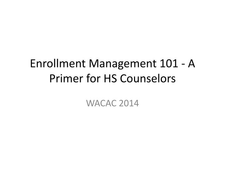 enrollment management 101 a primer for hs counselors