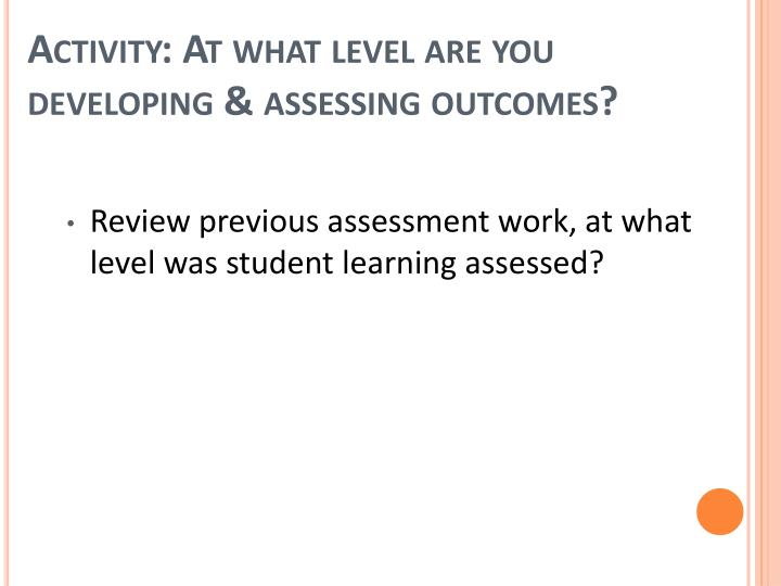 Activity: At what level are you developing & assessing outcomes?