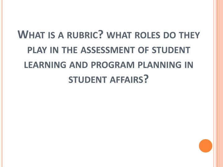 What is a rubric? what roles do they play in the assessment of student learning and program planning in student affairs?