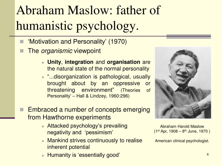 Abraham Maslow: father of humanistic psychology.
