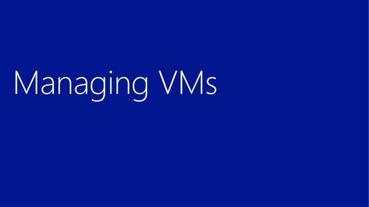 Managing VMs