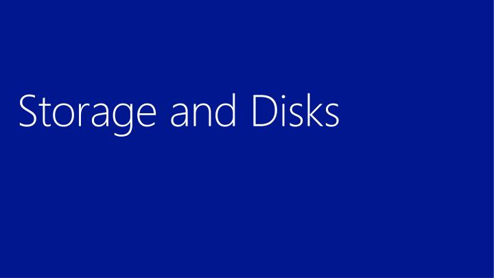 Storage and Disks