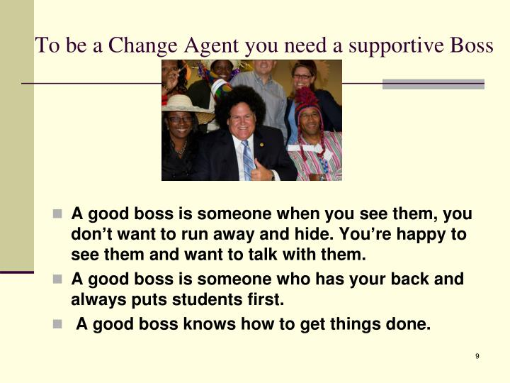 To be a Change Agent you need a supportive Boss