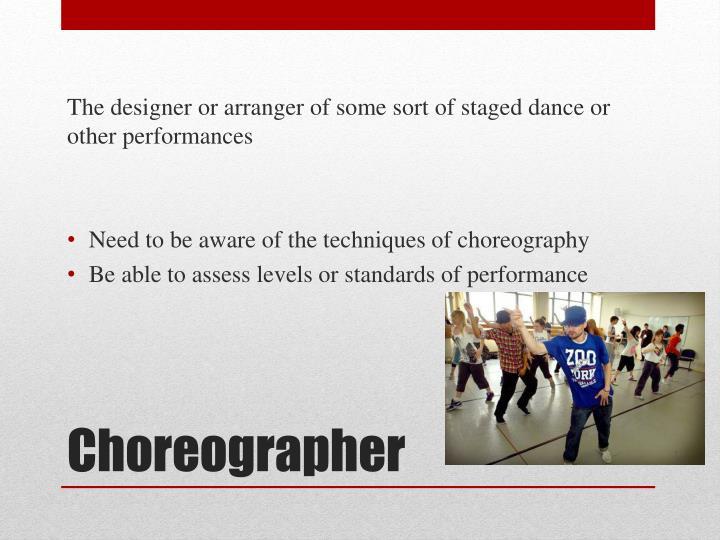 The designer or arranger of some sort of staged dance or other performances