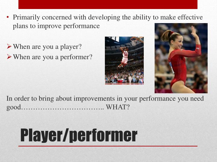Primarily concerned with developing the ability to make effective plans to improve performance