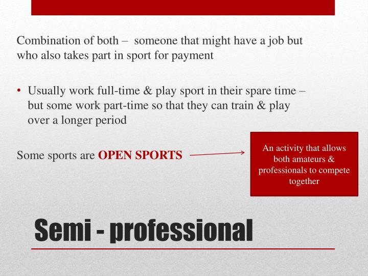 Combination of both –  someone that might have a job but who also takes part in sport for payment