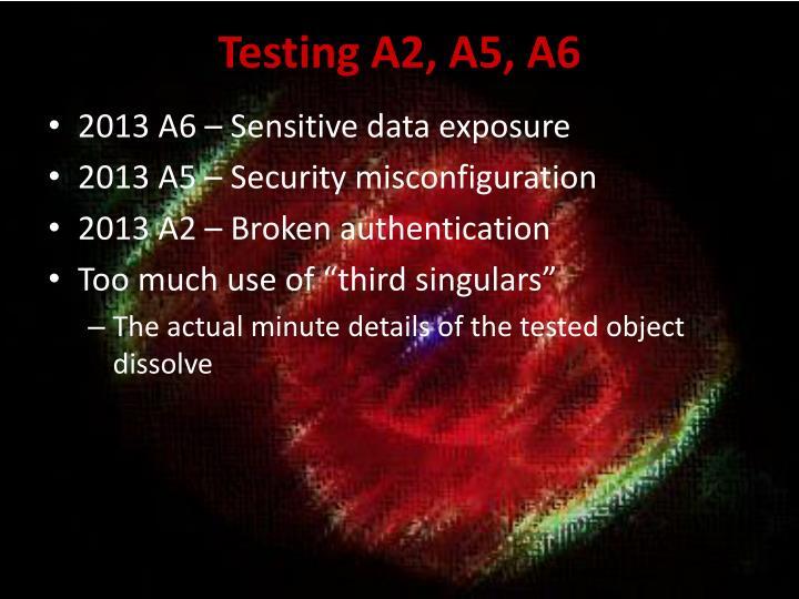 Testing A2, A5, A6