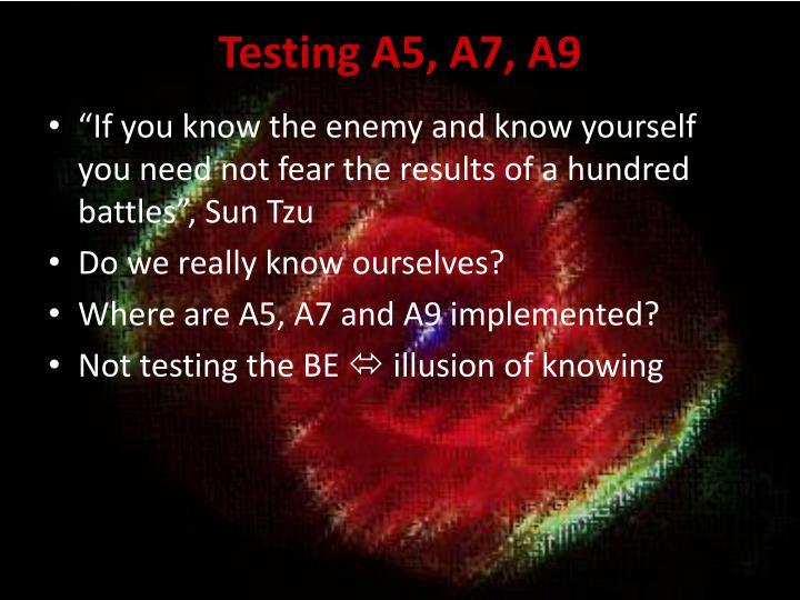 Testing A5, A7, A9