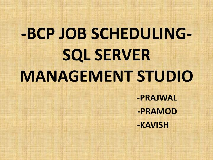 Bcp job scheduling sql server management studio