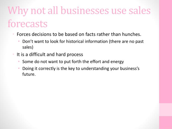 Why not all businesses use sales forecasts