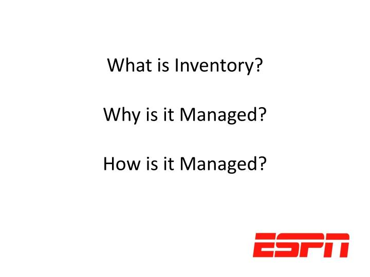 What is inventory why is it managed how is it managed
