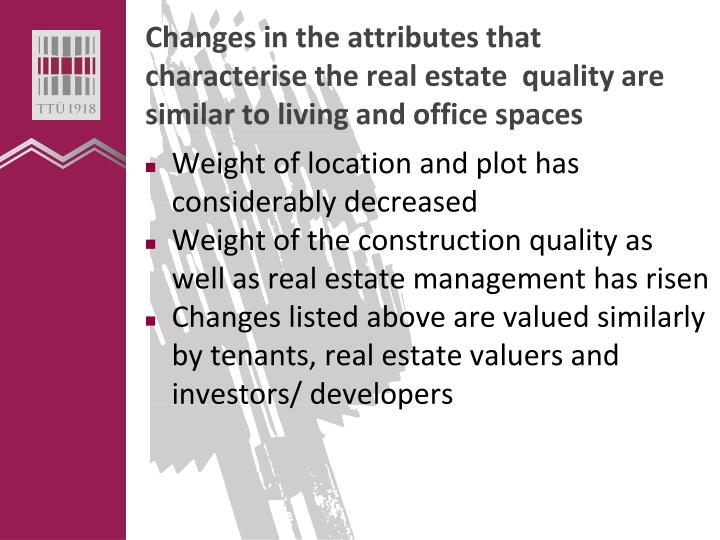 Changes in the attributes that characterise the real estate  quality are similar to living and office spaces