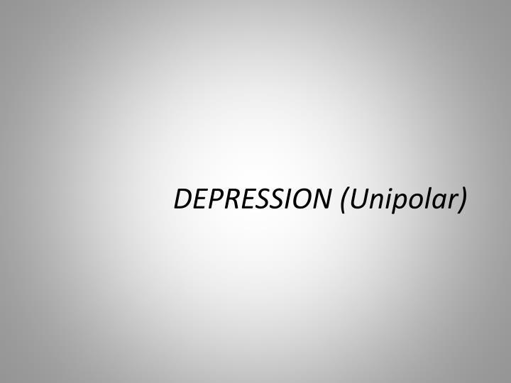 DEPRESSION (Unipolar)