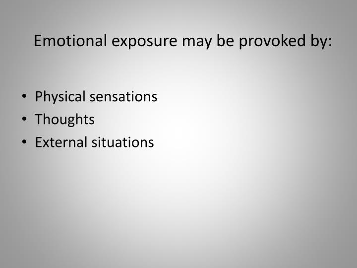 Emotional exposure may be provoked by:
