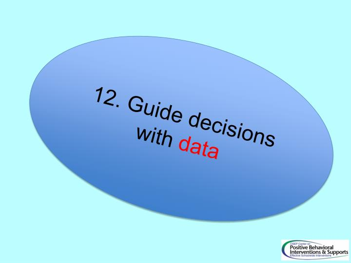 12. Guide decisions with
