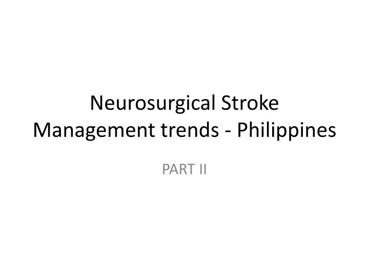 Neurosurgical Stroke Management trends - Philippines