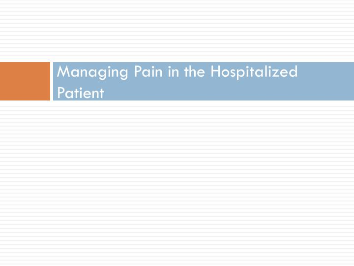 Managing Pain in the Hospitalized Patient