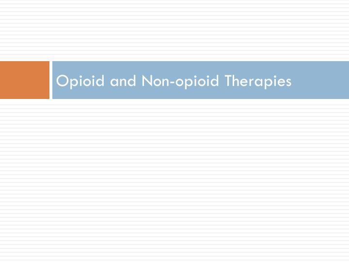Opioid and Non-opioid Therapies