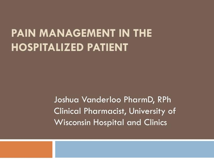 Pain management in the hospitalized patient