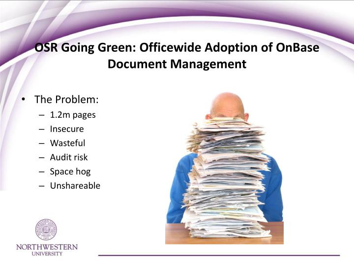 Osr going green officewide adoption of onbase document management