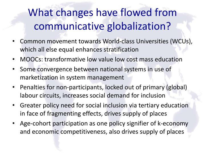 What changes have flowed from communicative globalization?