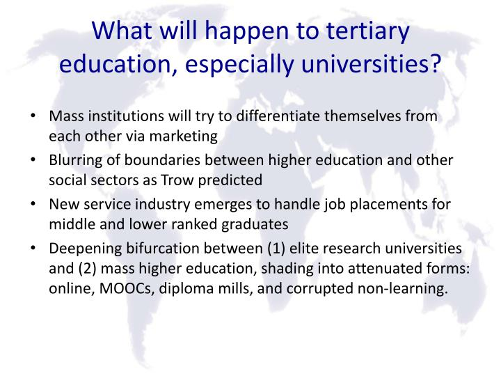 What will happen to tertiary education, especially universities?