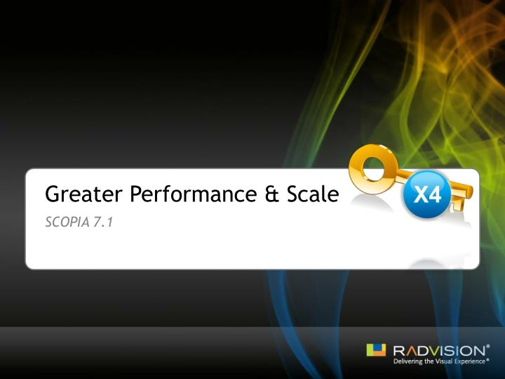 Greater Performance & Scale