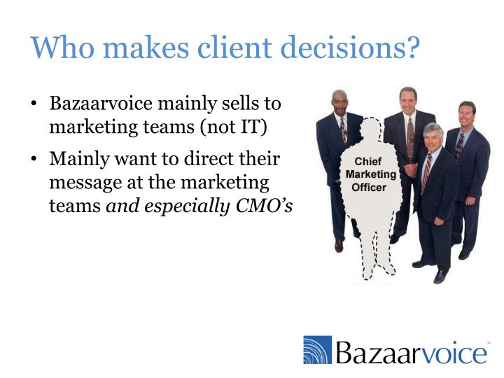 Who makes client decisions?