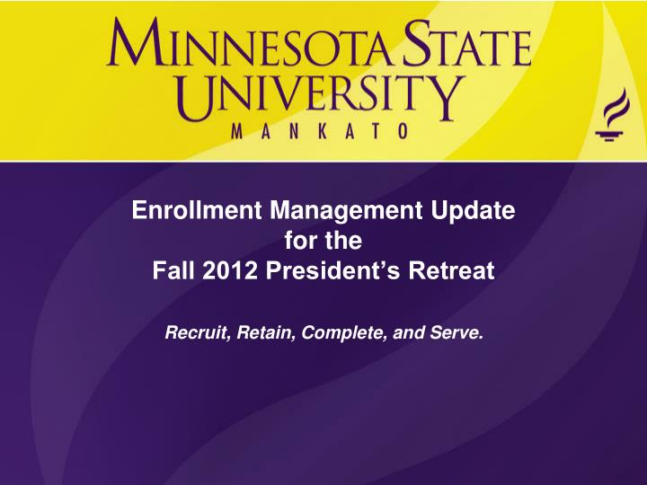 Enrollment management update for the fall 2012 president s retreat