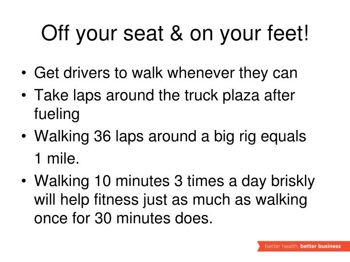 Off your seat & on your feet!