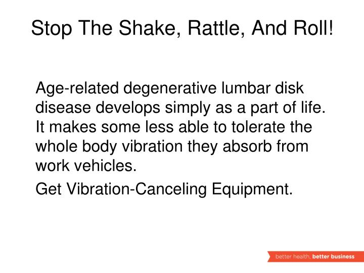 Stop The Shake, Rattle, And Roll!
