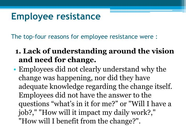 identify how employees resist to organizational change management essay These are the key 12 reasons why employees resist change in the workplace knowing these 12 reasons why employees resist change in the workplace will help.