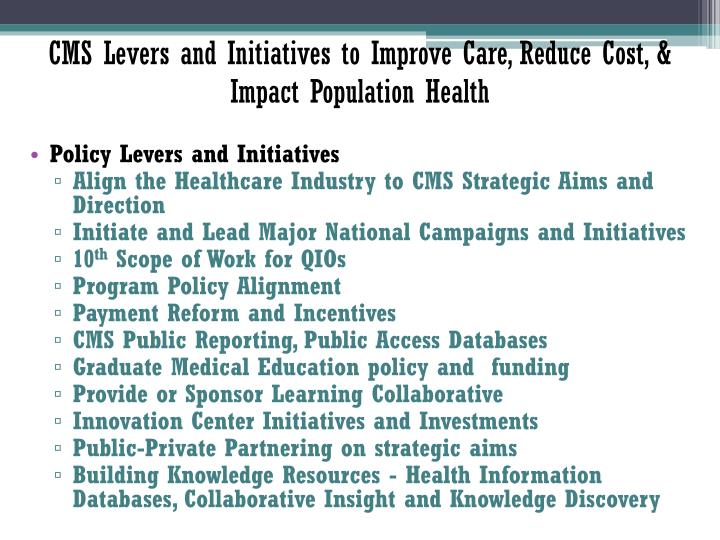 CMS Levers and Initiatives to Improve Care, Reduce Cost, & Impact Population Health