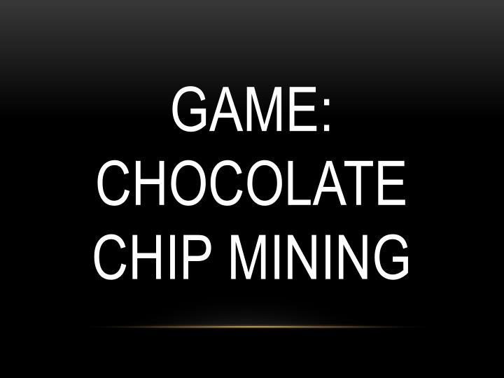 Game: Chocolate Chip Mining