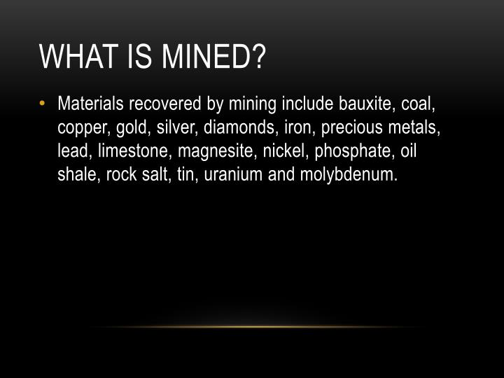What is mined?